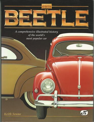 Vw Beetle: A Comprehensive Illustrated History of the World's Most Popular Car, Seume, Keith