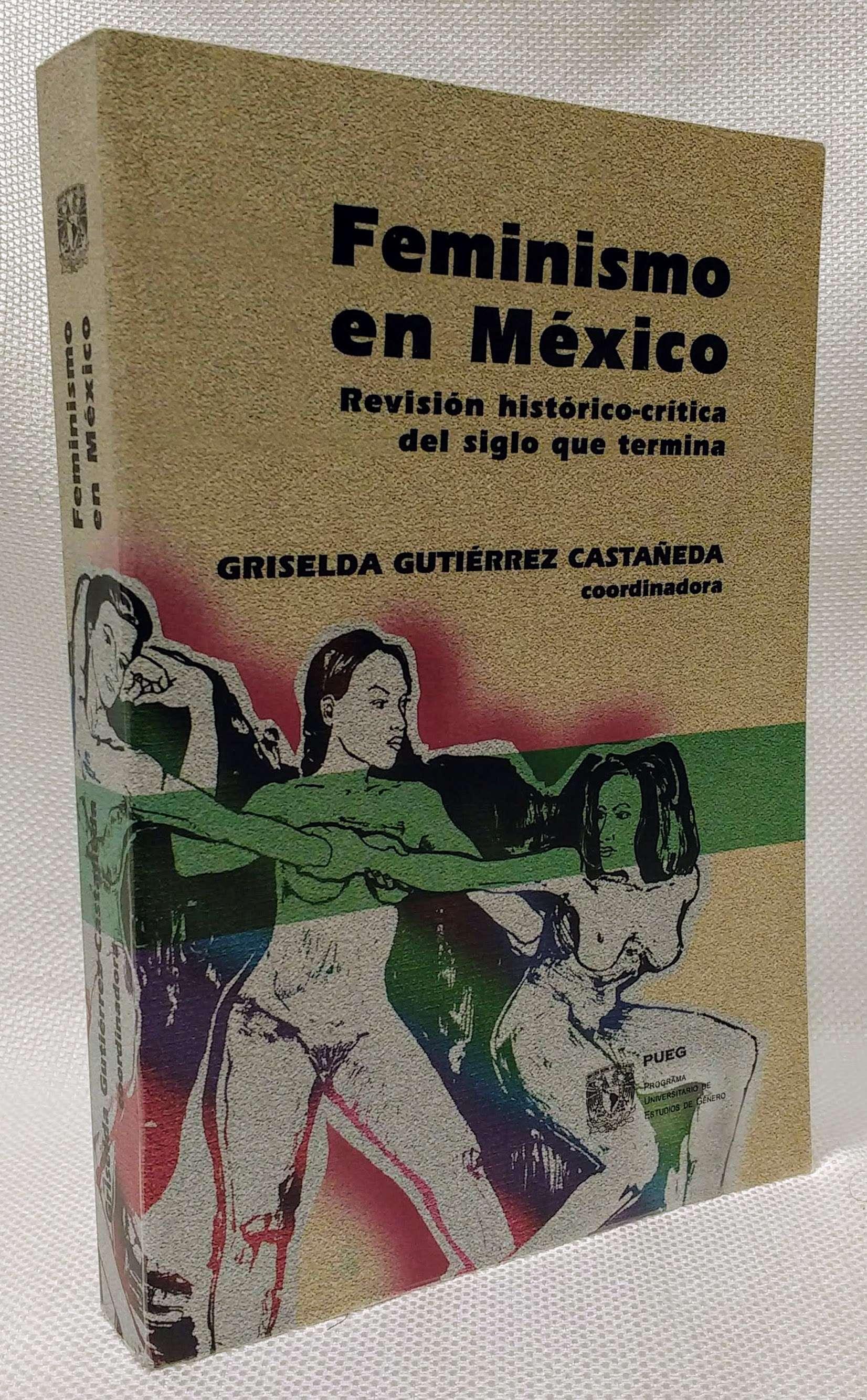 Feminismo en mexico / Feminism in Mexico: Revision historico-critica del siglo que termina (Spanish Edition), Gutierrez Castaneda, Griselda [Compiler]