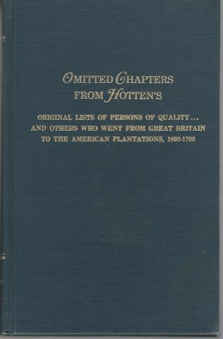 Omitted Chapters from Hotten's Original Lists of Persons of Quality . And Others Who Went From Great Britain To The American Plantations, 1600-1700: Census Returns, Parish Registers, and Militia Rolls