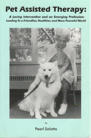 Pet Assisted Therapy: A Loving Intervention and an Emerging Profession--Leading to a Friendlier, Healthier, and More Peaceful World, Pearl Salotto