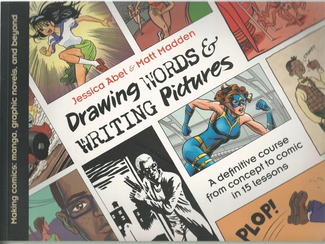 Drawing Words and Writing Pictures: Making Comics: Manga, Graphic Novels, and Beyond, Abel, Jessica; Madden, Matt