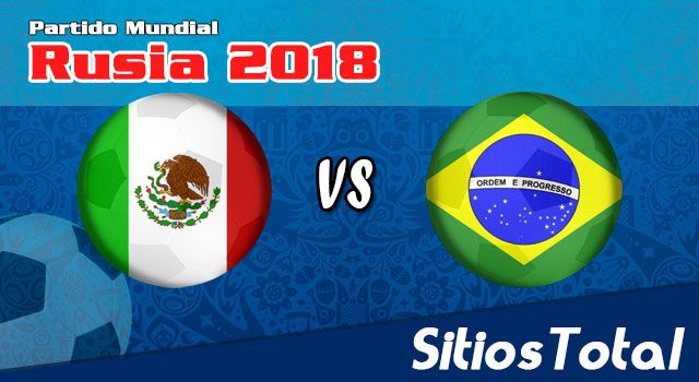 Ver México vs Brasil en Vivo – Mundial Rusia 2018