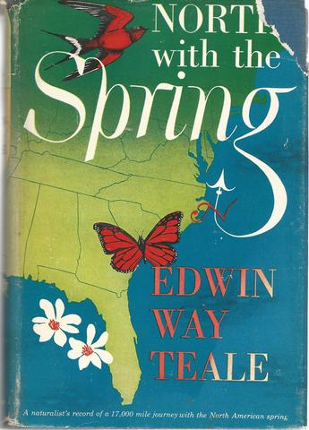 North with the Spring: A Naturalist's Record of a 17,000 Mile Journey with the North American Spring, Teale, Edwin Way