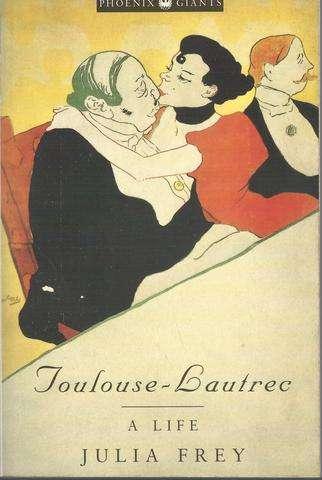 Toulouse-Lautrec: A Life (Phoenix Giants), Frey, Julia