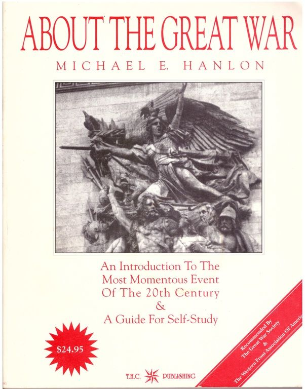 About the Great War: An Introduction to the Most Momentous Event of the 20th Century & A Guide for Self-Study, Hanlon, Michael E.