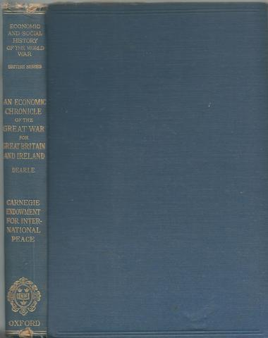 AN ECONOMIC CHRONICLE OF THE GREAT WAR FOR GREAT BRITAIN & IRELAND 1914-1919: With a Supplement Dealing Briefly with the Years 1920, 1921 and 1922, Dearle, N. B.