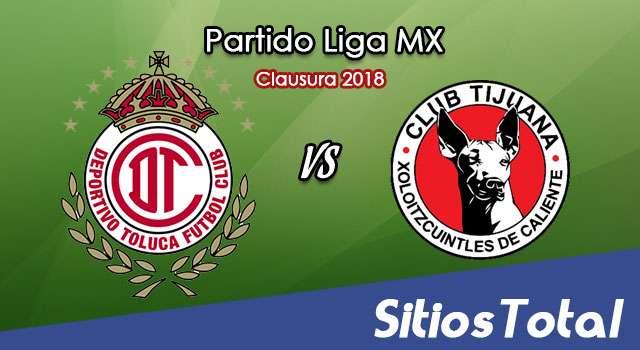 Toluca vs Xolos Tijuana en Vivo – Semifinales Vuelta – Liga MX – Domingo 13 de Mayo del 2018