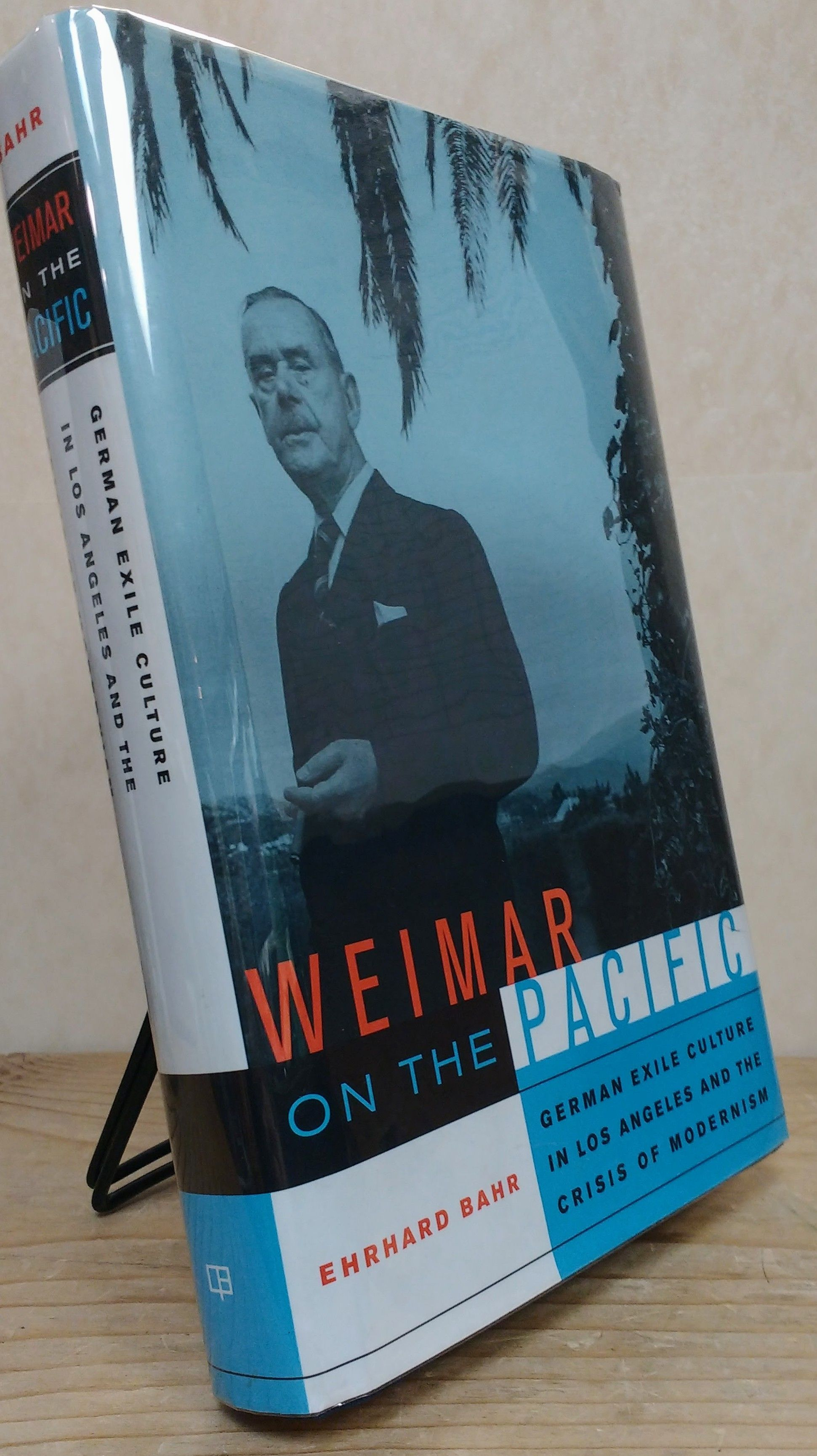 Weimar on the Pacific: German Exile Culture in Los Angeles and the Crisis of Modernism (Weimar and Now: German Cultural Criticism), Bahr, Ehrhard