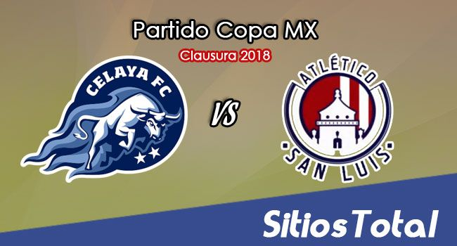 Celaya vs Atlético San Luis en Vivo – Copa MX – Martes 6 de Febrero del 2018