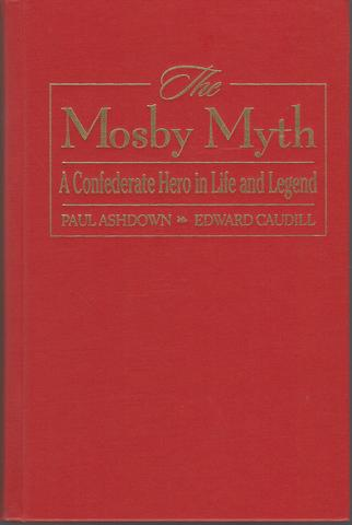 The Mosby Myth: A Confederate Hero in Life and Legend (The American Crisis Series: Books on the Civil War Era), Caudill, Edward; Ashdown, Paul