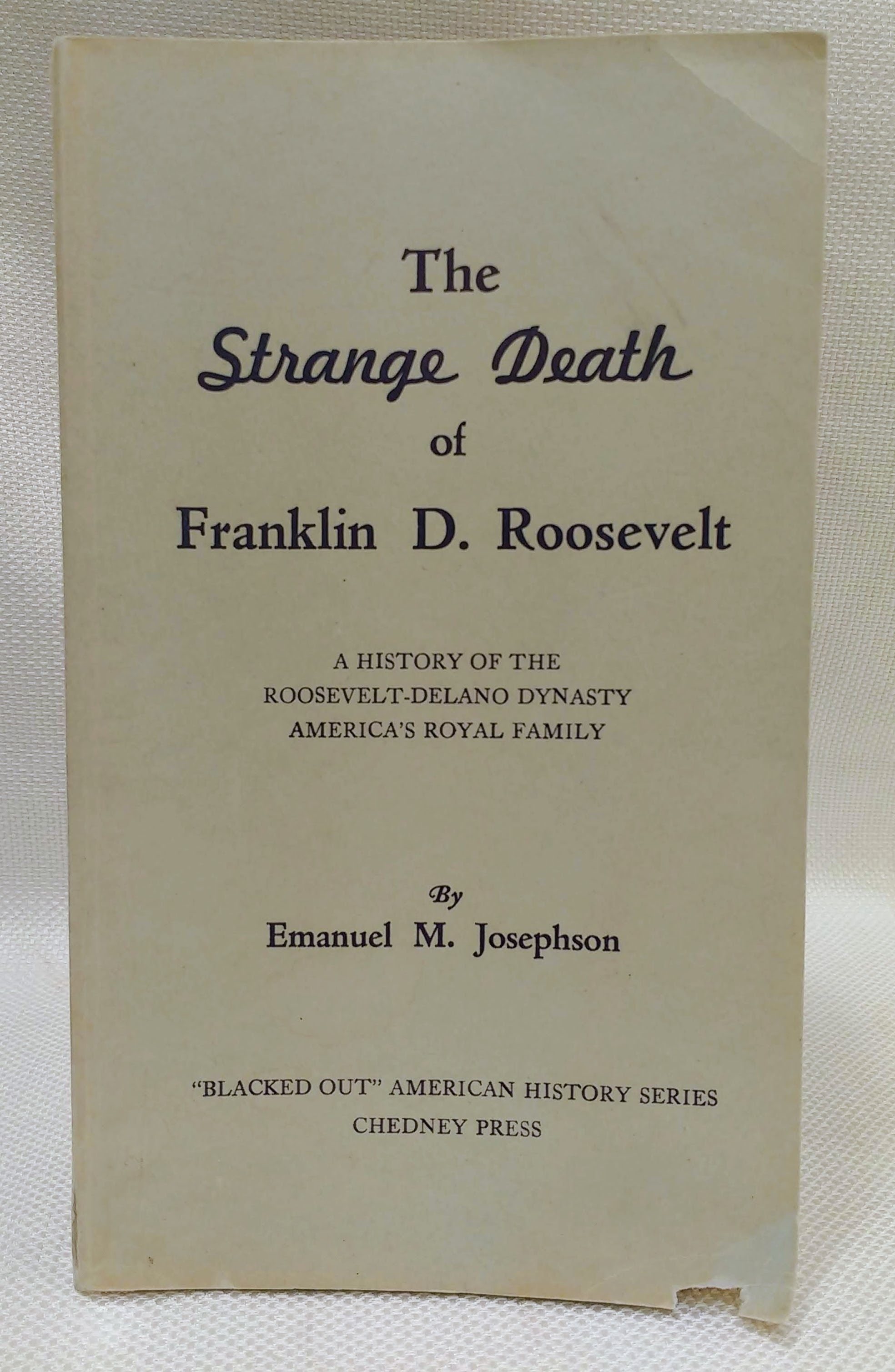 """The Strange Death of Franklin D. Roosevelt: A History of the Roosevelt-Delano Dynasty, America's Royal Family (""""Blacked Out"""" American History Series), Emanuel M. Josephson"""