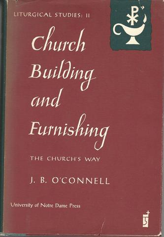 Church Building And Furnishing: The Churchs Way; A Study in Liturgical Law, J.B. O'Connell
