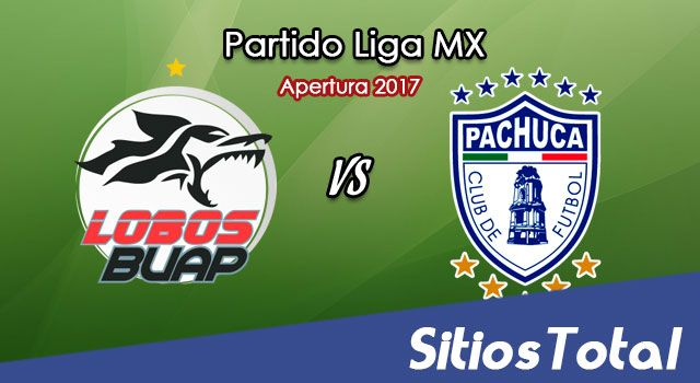 Lobos BUAP vs Pachuca en Vivo – Liga MX – Sábado 5 de Agosto del 2017