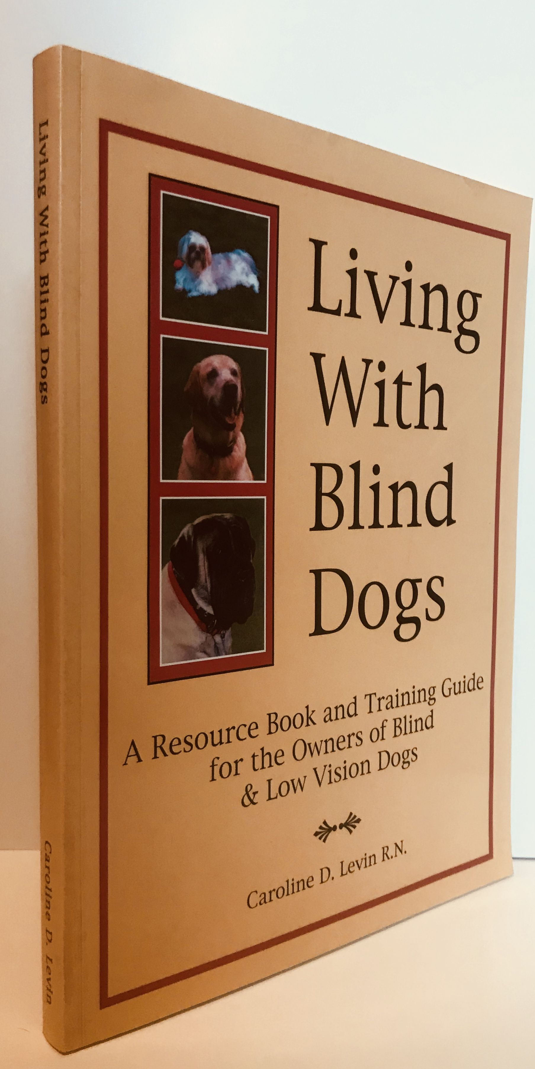 Living With Blind Dogs: A Resource Book and Training Guide for the Owners of Blind and Low Vision Dogs, Levin, Caroline D.