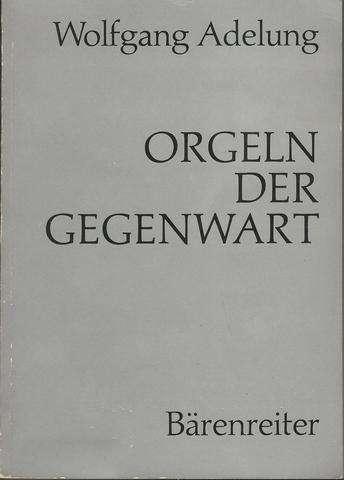 Orgeln der Gegenwart: Organs of our time (Vero?ffentlichung der Gessellschaft der Orgelfreunde, 42), Adelung, Wolfgang