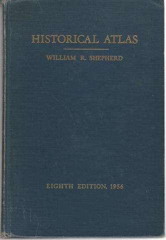 Historical Atlas 8TH Edition, Shepherd, William R.