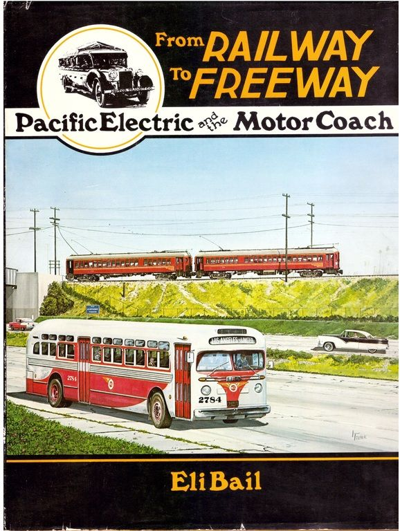 From Railway to Freeway: Pacific Electric and the Motor Coach (INTERURBANS SPECIAL), Bail, Eli