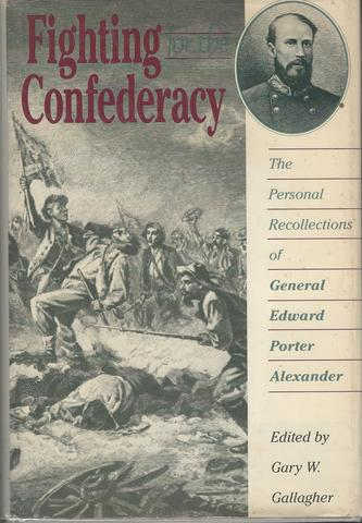 Fighting for the Confederacy: The Personal Recollections of General Edward Porter Alexander (Civil War America)