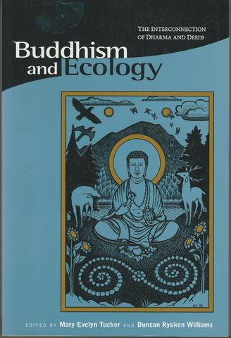 Buddhism and Ecology: The Interconnection of Dharma and Deeds (Religions of the World and Ecology)