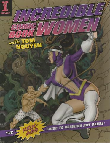 Incredible Comic Book Women with Tom Nguyen: The Kick-Ass Guide to Drawing Hot Babes!, Nguyen, Tom