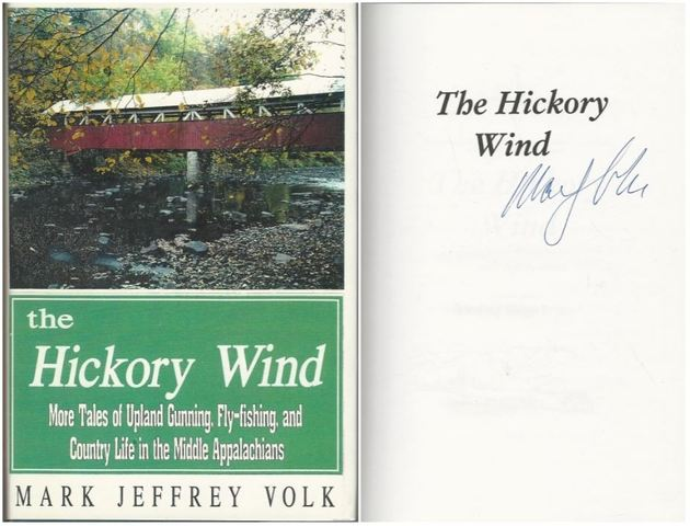 The Hickory Wind: More Tales of Upland Gunning, Fly-fishing, and Country Life in the Middle Appalachians, Mark Jeffrey Volk