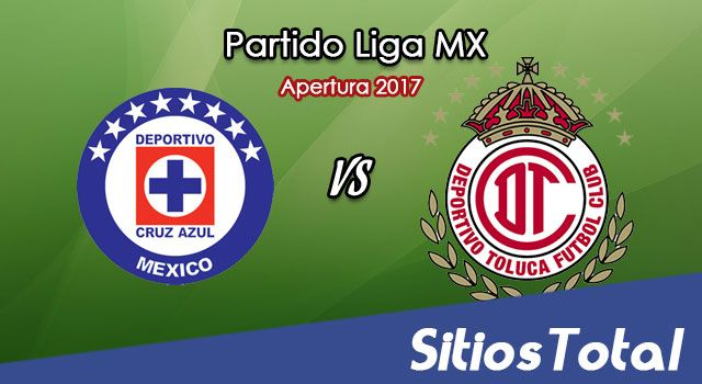 Cruz Azul vs Toluca en Vivo – Liga MX – Sábado 12 de Agosto del 2017