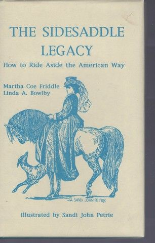 The Sidesaddle Legacy: How to Ride Aside the American Way, Bowlby, Linda A.