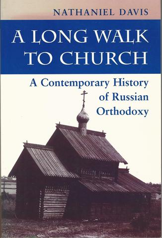 A Long Walk To Church: A Contemporary History Of Russian Orthodoxy, Davis, Nathaniel
