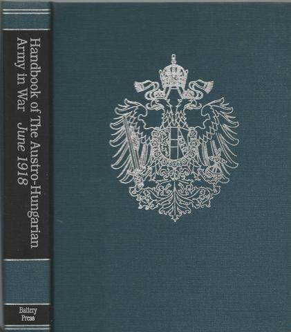 Handbook of the Austro Hungarian Army in War, June, 1918 (First in the Battery Press Reference Series)
