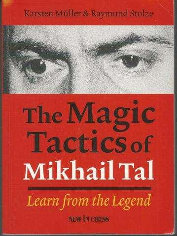 The Magic Tactics of Mikhail Tal: Learn from the Legend, Muller, Karsten; Stulze, Raymund