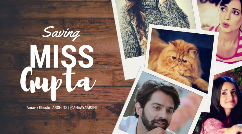 ArShi/ArHi TS: Saving Miss Gupta (COMPLETED WITH EPILOGUE)