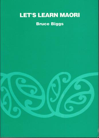 Let's learn Maori: A guide to the study of the Maori language, Biggs, Bruce