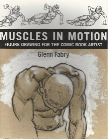 Muscles in Motion : Figure Drawing for the Comic Book Artist, Fabry, Glenn