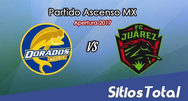 Dorados de Sinaloa vs FC Juarez en Vivo – Online, Por TV, Radio en Linea, MxM – Apertura 2017 – Ascenso MX