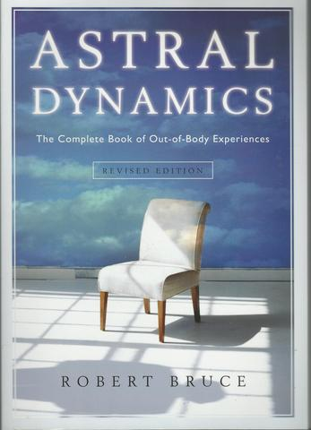 Astral Dynamics: The Complete Book of Out-of-Body Experiences, Bruce, Robert