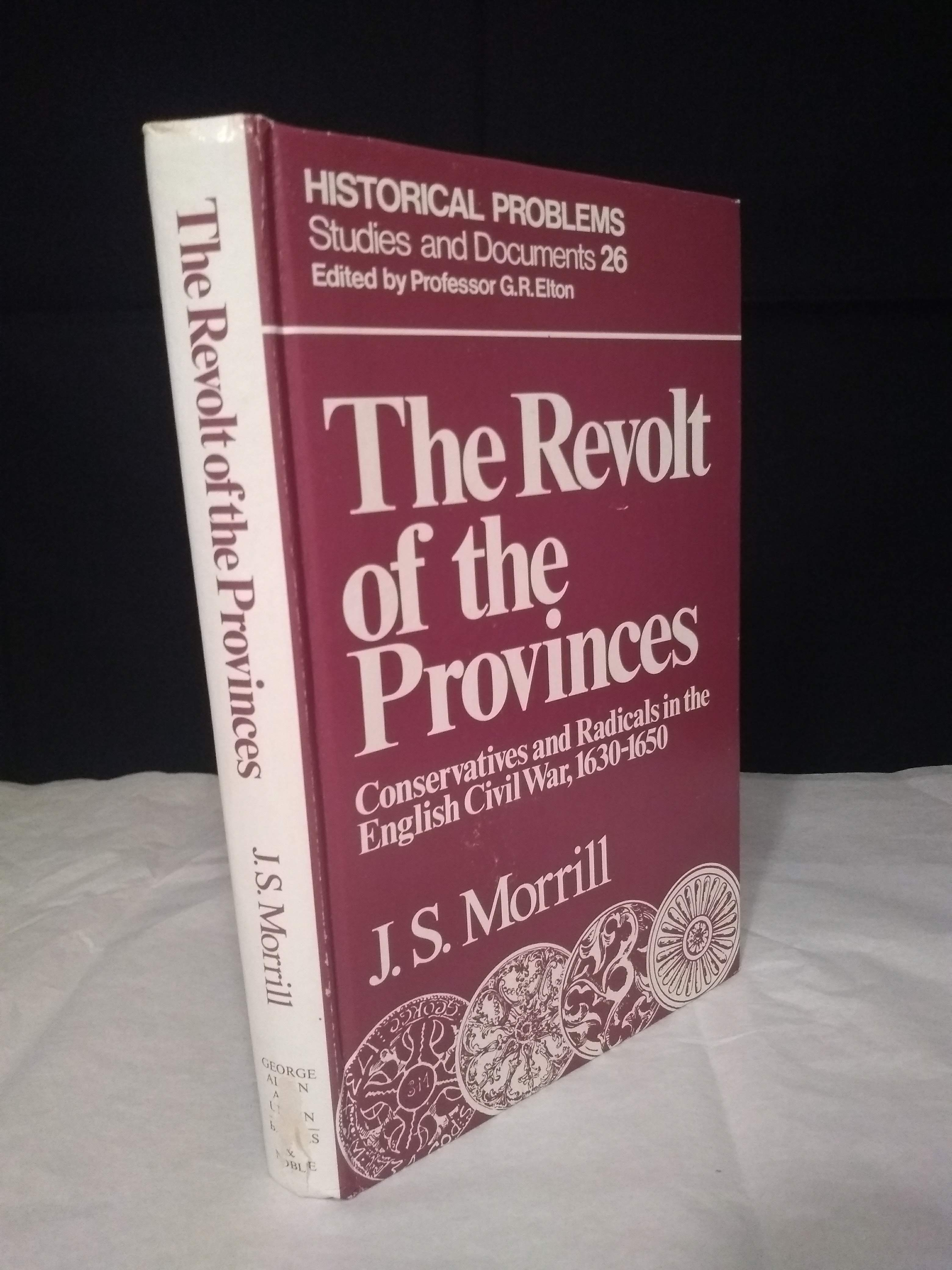 Revolt of the Provinces: Conservatives and Radicals in the English Civil War, 1630-50, Morrill, J. S.