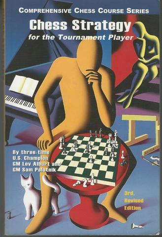 Chess Strategy for the Tournament Player (Third Revised Edition) (Comprehensive Chess Course Series), Alburt, Lev; Palatnik, Sam