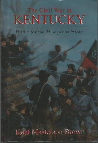 The Civil War in Kentucky, Brown, Kent Masterton; edited by Brown, Kent Masterson
