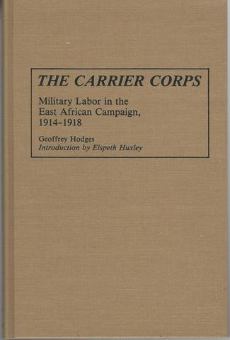 The Carrier Corps: Military Labor in the East African Campaign, 1914-1918 (Contributions in Comparative Colonial Studies), Hodges, Geoffrey