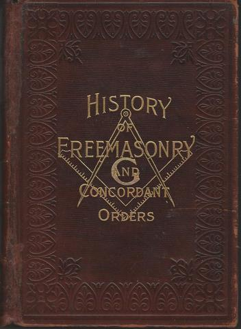 History of the Ancient & Honorable Fraternity of Free & Accepted Masons, Board of Editors Henry Stillson & William Hughan