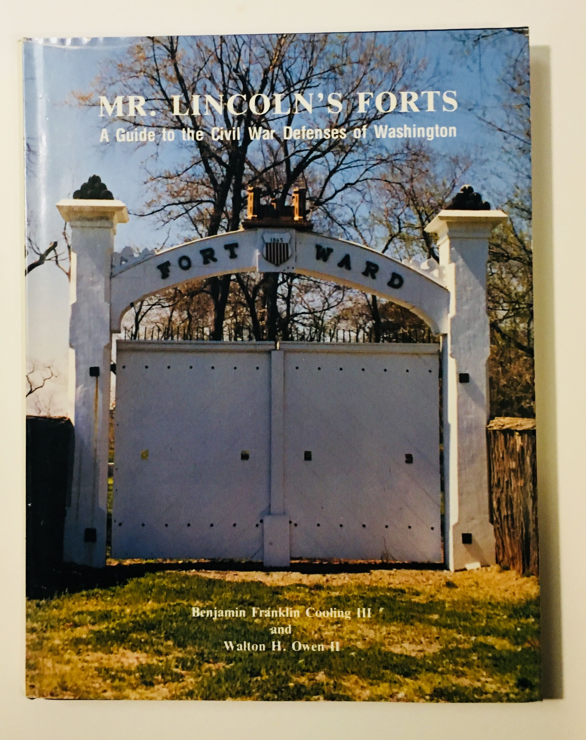 Mr. Lincoln's forts: A guide to the Civil War defenses of Washington, Cooling, B. Franklin