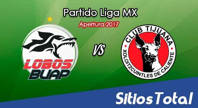 Ver Lobos BUAP vs Xolos Tijuana en Vivo – Online, Por TV, Radio en Linea, MxM – Apertura 2017 Liga MX