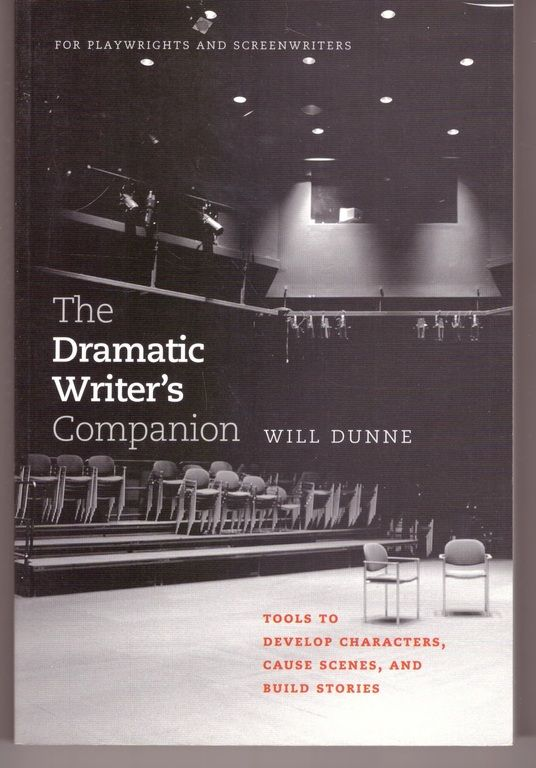 The Dramatic Writer's Companion: Tools to Develop Characters, Cause Scenes, and Build Stories (Chicago Guides to Writing, Editing, and Publishing), Dunne, Will