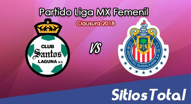 Santos vs Chivas en Vivo – Liga MX Femenil – Lunes 5 de Febrero del 2018