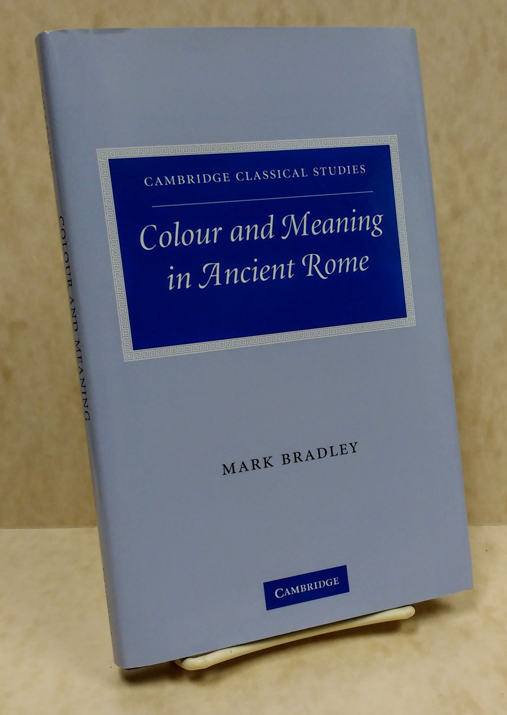 Colour and Meaning in Ancient Rome (Cambridge Classical Studies), Bradley, Mark