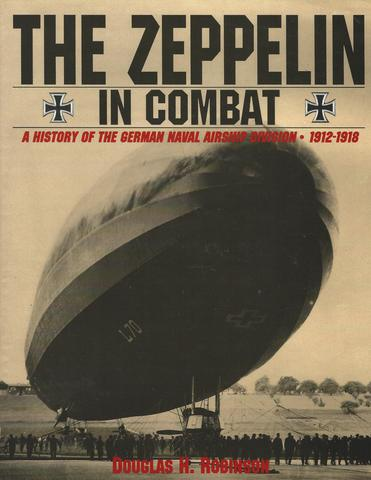 The Zeppelin in Combat: A History of the German Naval Airship Division, Douglas H. Robinson