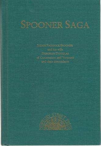 Spooner Saga: Judah Paddock Spooner and His Wife Deborah Douglas of Connecticut and Vermont and Their Decendents Alden Spooner's Autobiography- Spooner, Douglas, and Jermain Ancestry