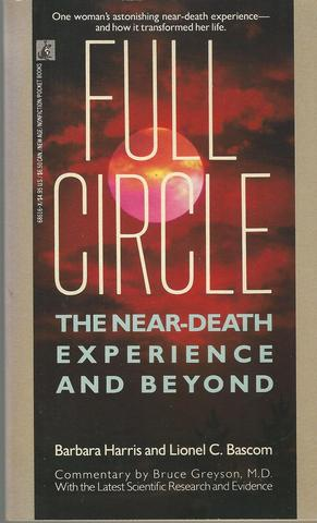 FULL CIRCLE: THE NEAR DEATH EXPERIENCE AND BEYOND, Barbara Harris; Lionel C. Bascom