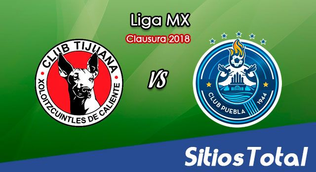 Xolos Tijuana vs Puebla en Vivo – Liga MX – Viernes 26 de Enero del 2018