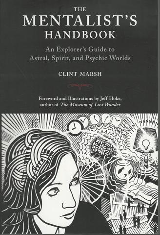 The Mentalist's Handbook: An Explorer's Guide to Astral, Spirit, and Psychic Worlds, Clint Marsh